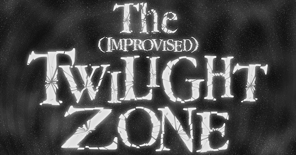 The Improvised Twilight Zone